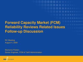 RC Meeting August 4, 2009 Marianne Perben Senior Engineer, FCM & Tariff Administration