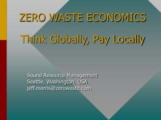 ZERO WASTE ECONOMICS Think Globally, Pay Locally
