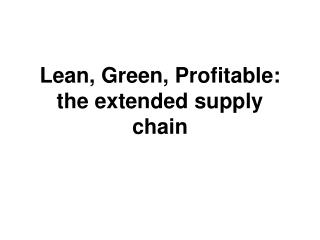 Lean, Green, Profitable:   the extended supply chain