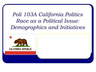 Poli 103A California Politics Race as a Political Issue: Demographics and Initiatives