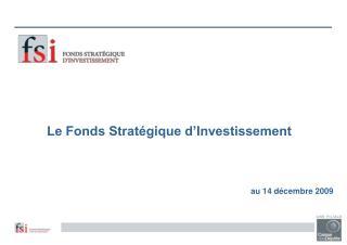 Le Fonds Strat�gique d�Investissement au 14 d�cembre 2009