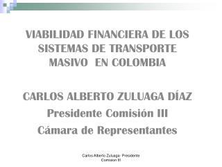 Carlos Alberto Zuluaga- Presidente Comision III