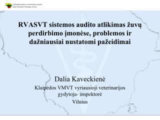 Dalia Kaveckienė Klaipėdos VMVT vyriausioji veterinarijos gydytoja- inspektorė Vilnius