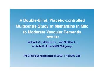 Wilcock G., Möbius H.J., and Stöffler A.  on behalf of the MMM 500 group