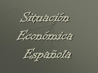 Situación  Económica  Española