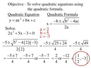 Objective - To solve quadratic equations using the quadratic formula.