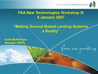 "FAA New Technologies Workshop III 9 January 2007 ""Making Ground Based Landing Systems  a Reality"""