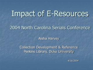 Impact of E-Resources 2004 North Carolina Serials Conference