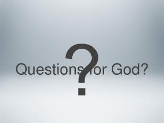 Questions for God?