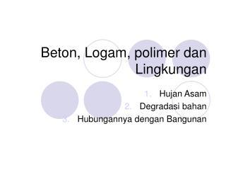 Beton, Logam, polimer dan Lingkungan