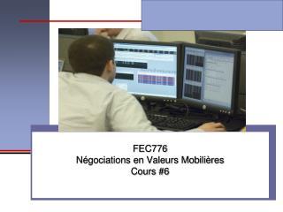 FEC776 Négociations en Valeurs Mobilières Cours #6