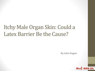Itchy Male Organ Skin Could A Latex Barrier Be The Cause