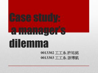 Case study:  a manager's dilemma