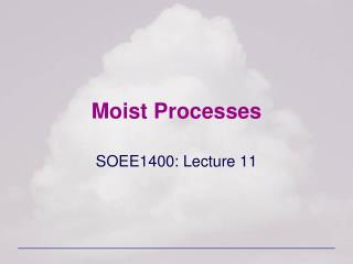 Moist Processes