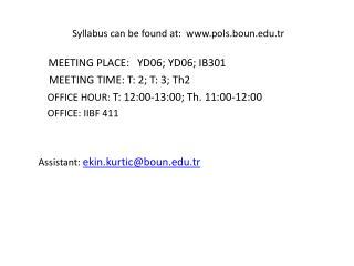 Syllabus can be found at:  pols.boun.tr MEETING PLACE: YD06 ;  YD06 ; IB3 01