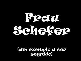Frau Schefer (um exemplo a ser seguido)