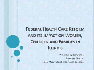 Federal Health Care Reform  and its Impact on Women, Children and Families in Illinois