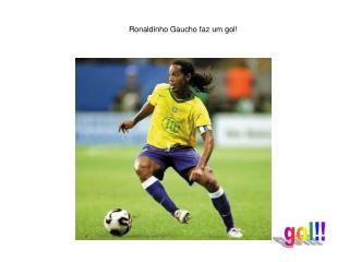Ronaldinho Gaucho faz um gol!