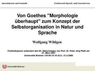 Von Goethes Morphologie  berhaupt zum Konzept der Selbstorganisation in Natur und Sprache