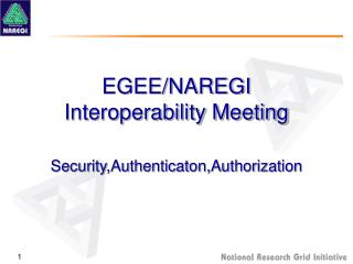 EGEE/NAREGI Interoperability Meeting Security,Authenticaton,Authorization