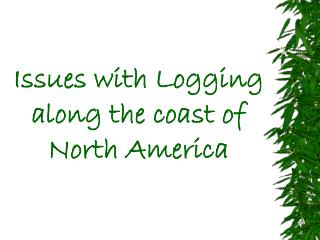 Issues with Logging along the coast of North America