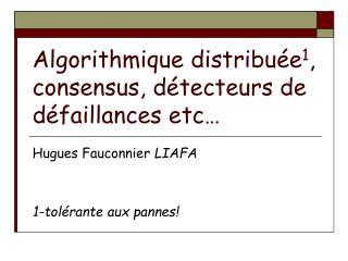 Algorithmique distribuée 1 , consensus, détecteurs de défaillances etc…