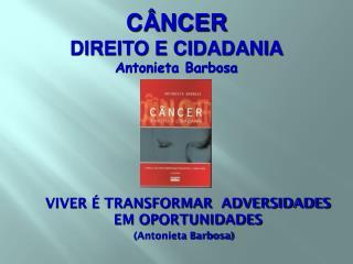 VIVER � TRANSFORMAR  ADVERSIDADES EM OPORTUNIDADES    (Antonieta Barbosa)