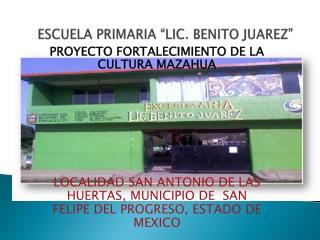 "ESCUELA PRIMARIA ""LIC. BENITO JUAREZ"""