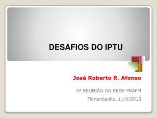 José  Roberto  R. Afonso 5 ª REUNIÃO DA REDE PNAFM Florianópolis, 11/9/2013