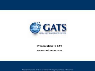 Presentation to  TAV Istanbul – 14 th  February 2008