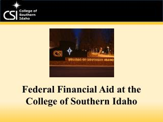 Federal Financial Aid at the  College of Southern Idaho