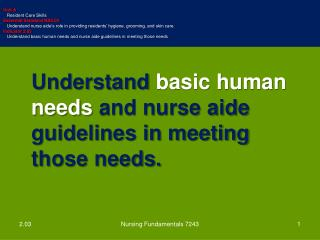 Understand  basic human needs  and nurse aide guidelines in meeting those  needs.
