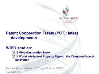 Patent Cooperation Treaty (PCT): latest developments WIPO studies: 2013 Global Innovation Index