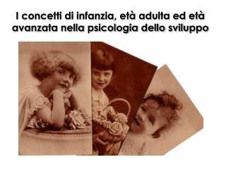 I concetti di infanzia, et  adulta ed et  avanzata nella psicologia dello sviluppo