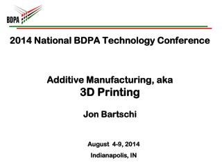 2014 National BDPA Technology Conference Additive Manufacturing, aka 3D Printing Jon  Bartschi