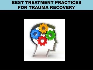 BEST TREATMENT PRACTICES  FOR TRAUMA RECOVERY