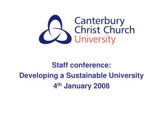 Staff conference: Developing a Sustainable University 4 th  January 2008