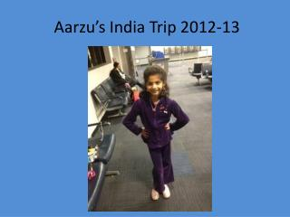 Aarzu's India Trip 2012-13