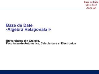 Baze  de Date - Algebra  Relațional ă I - Universitatea din Craiova,