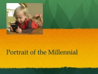 Portrait of the Millennial