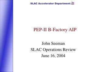 PEP-II B-Factory AIP