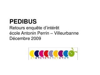 PEDIBUS Retours enquête d'intérêt  école Antonin Perrin – Villeurbanne Décembre 2009