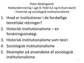 Peter Nedergaard: Holdundervisning i uge 8. Hold 4,5 og 6 hum.bach i historisk og sociologisk institutionalisme