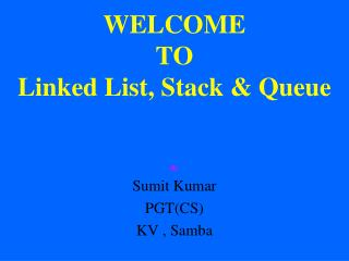 WELCOME  TO  Linked List, Stack & Queue