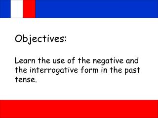 Objectives: Learn the use of the negative and the interrogative form in the past tense.