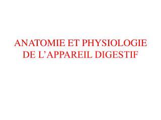 ANATOMIE ET PHYSIOLOGIE DE L�APPAREIL DIGESTIF