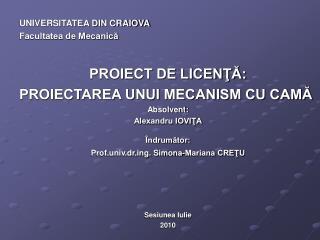 UNIVERSITATEA DIN CRAIOVA Facultatea de Mecanică PROIECT DE LICENŢĂ: