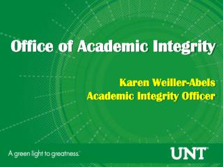 Office of Academic Integrity  Karen Weiller- Abels Academic Integrity Officer