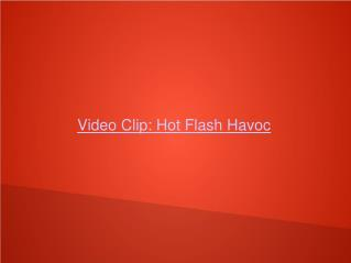 Video Clip: Hot Flash Havoc