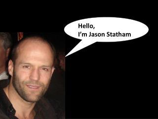 Hello,  I'm Jason Statham
